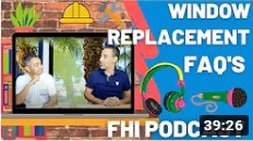 FHI Podcast - Window Replacement Installation Questions (Part Two)